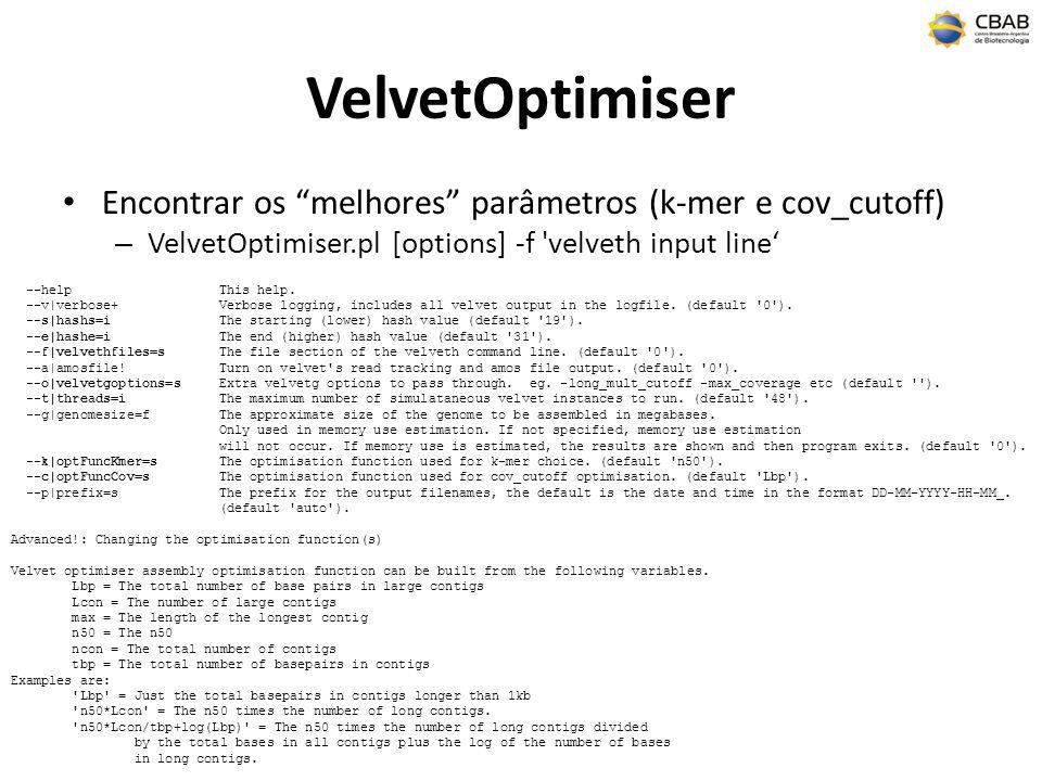 VelvetOptimiser Encontrar os melhores parâmetros (k-mer e cov_cutoff) VelvetOptimiser.pl [options] -f velveth input line'